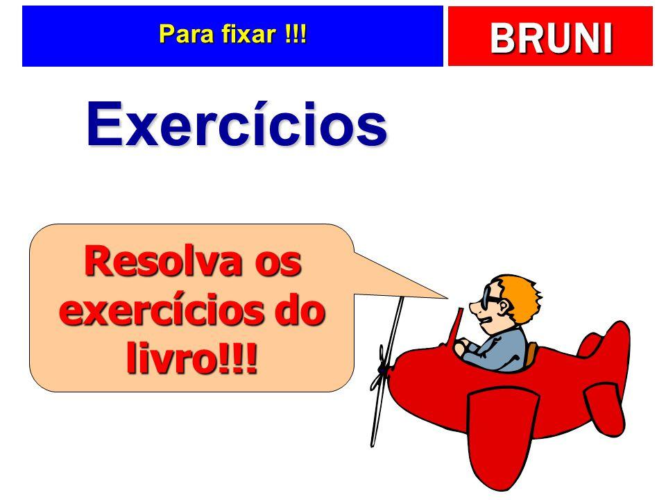 BRUNI Para fixar !!! Exercícios Resolva os exercícios do livro!!!