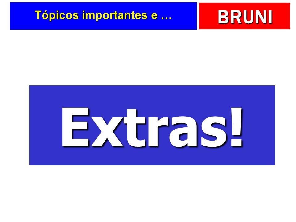 BRUNI Tópicos importantes e … Extras!