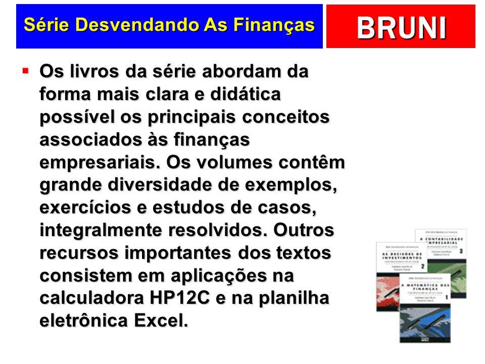 BRUNI Série Desvendando As Finanças Os livros da série abordam da forma mais clara e didática possível os principais conceitos associados às finanças