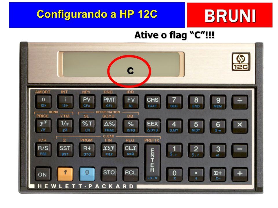 BRUNI Configurando a HP 12C C Ative o flag C!!!