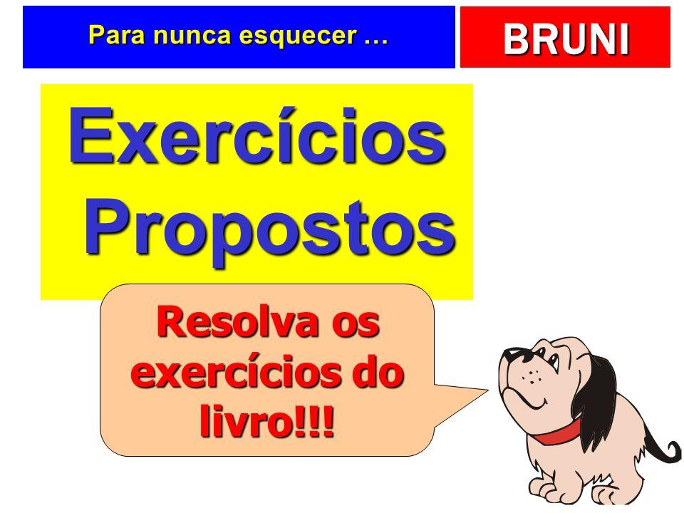 BRUNI Para nunca esquecer … Exercícios Propostos Resolva os exercícios do livro!!!