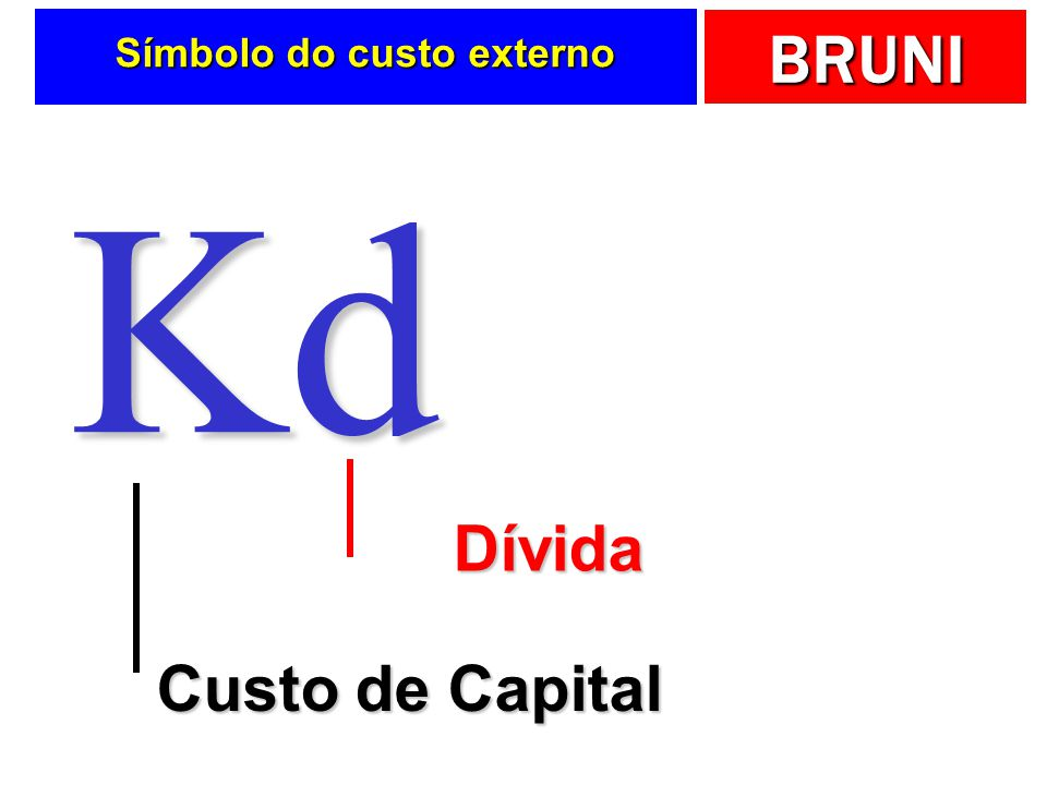 BRUNI Símbolo do custo externo Kd Custo de Capital Dívida