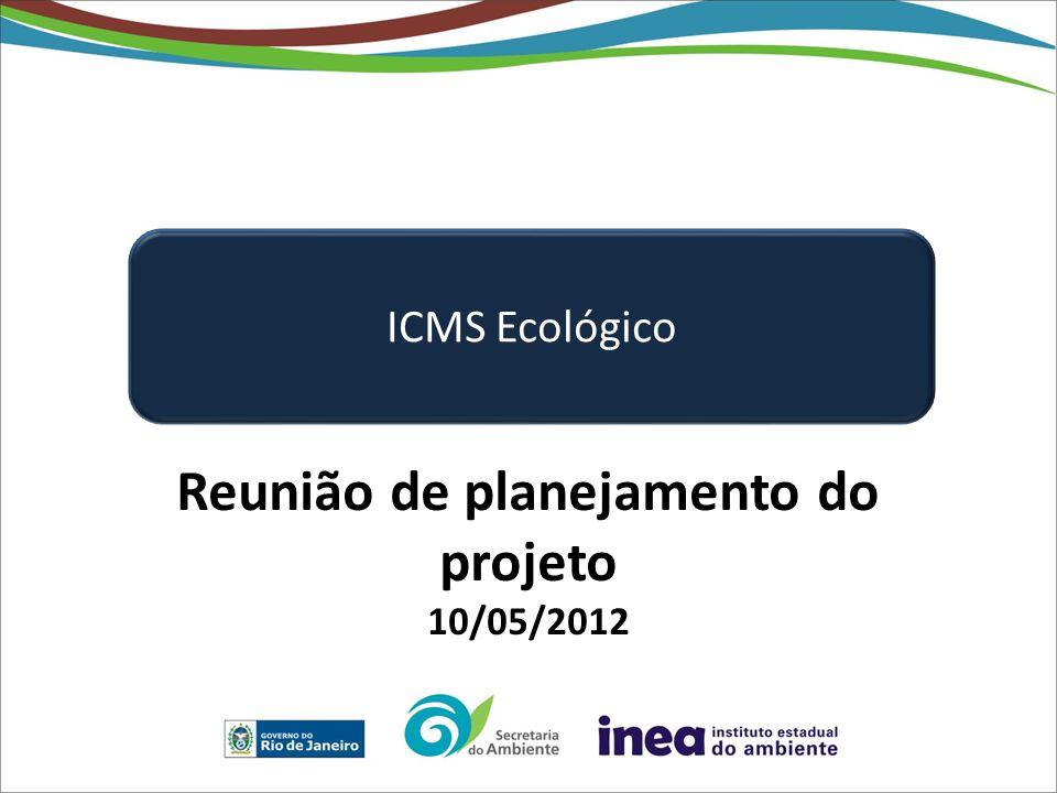 Reunião de planejamento do projeto 10/05/2012 ICMS Ecológico
