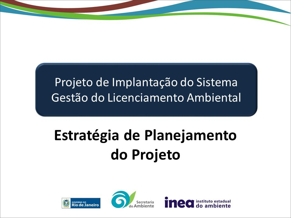 Estratégia de Planejamento do Projeto Projeto de Implantação do Sistema Gestão do Licenciamento Ambiental