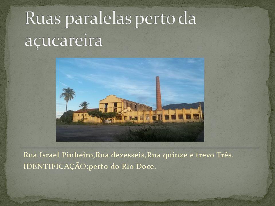 Rua Israel Pinheiro,Rua dezesseis,Rua quinze e trevo Três. IDENTIFICAÇÃO:perto do Rio Doce.