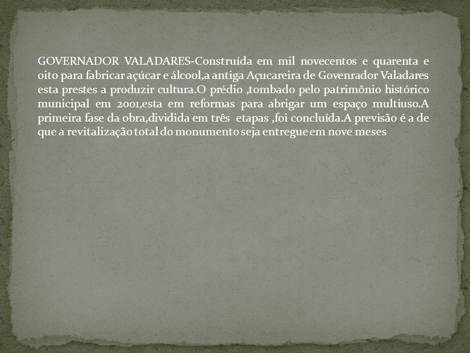GOVERNADOR VALADARES-Construída em mil novecentos e quarenta e oito para fabricar açúcar e álcool,a antiga Açucareira de Govenrador Valadares esta pre