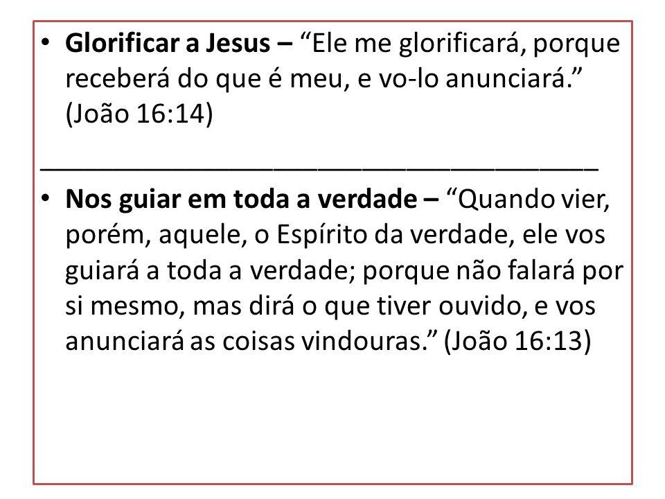 Glorificar a Jesus – Ele me glorificará, porque receberá do que é meu, e vo-lo anunciará. (João 16:14) ______________________________________ Nos guia
