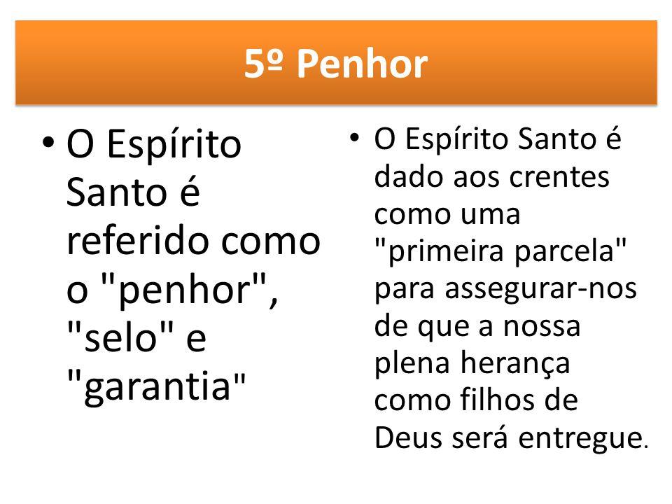 5º Penhor O Espírito Santo é referido como o