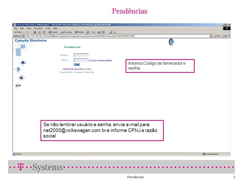 Pendências3 Informa Código de fornecedor e senha Se não lembrar usuário e senha, envie e-mail para net2000@volkswagen.com.br e informe CPNJ e razão so