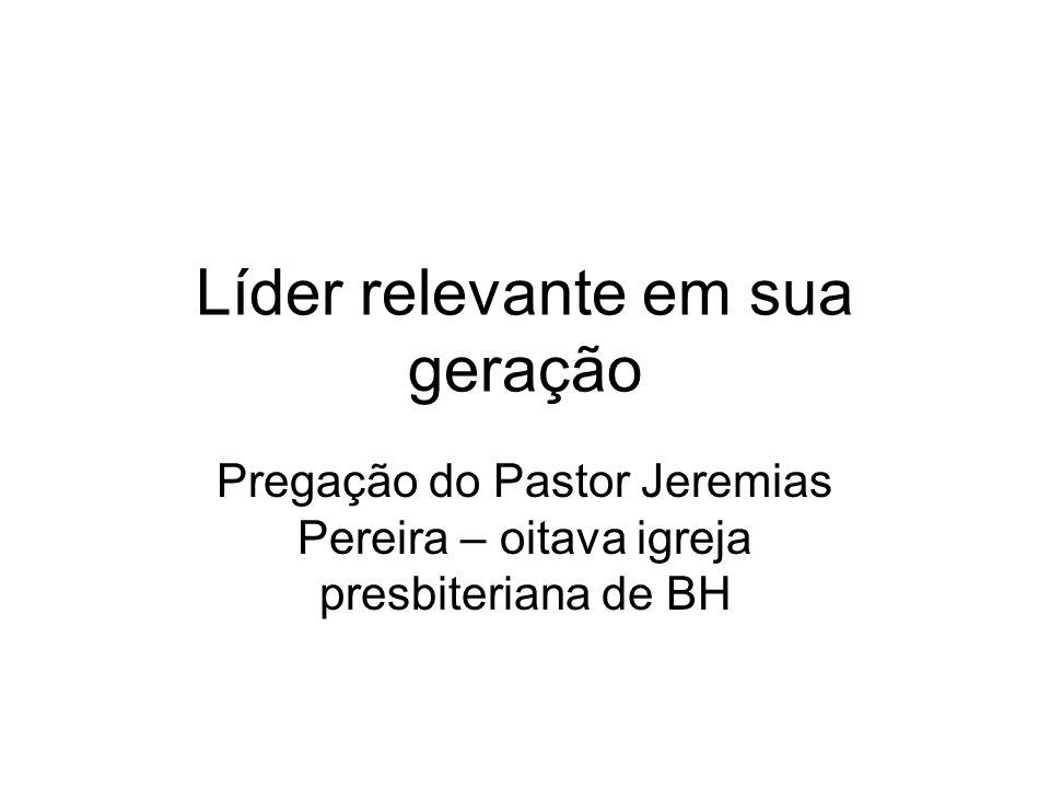 Líder relevante em sua geração Pregação do Pastor Jeremias Pereira – oitava igreja presbiteriana de BH