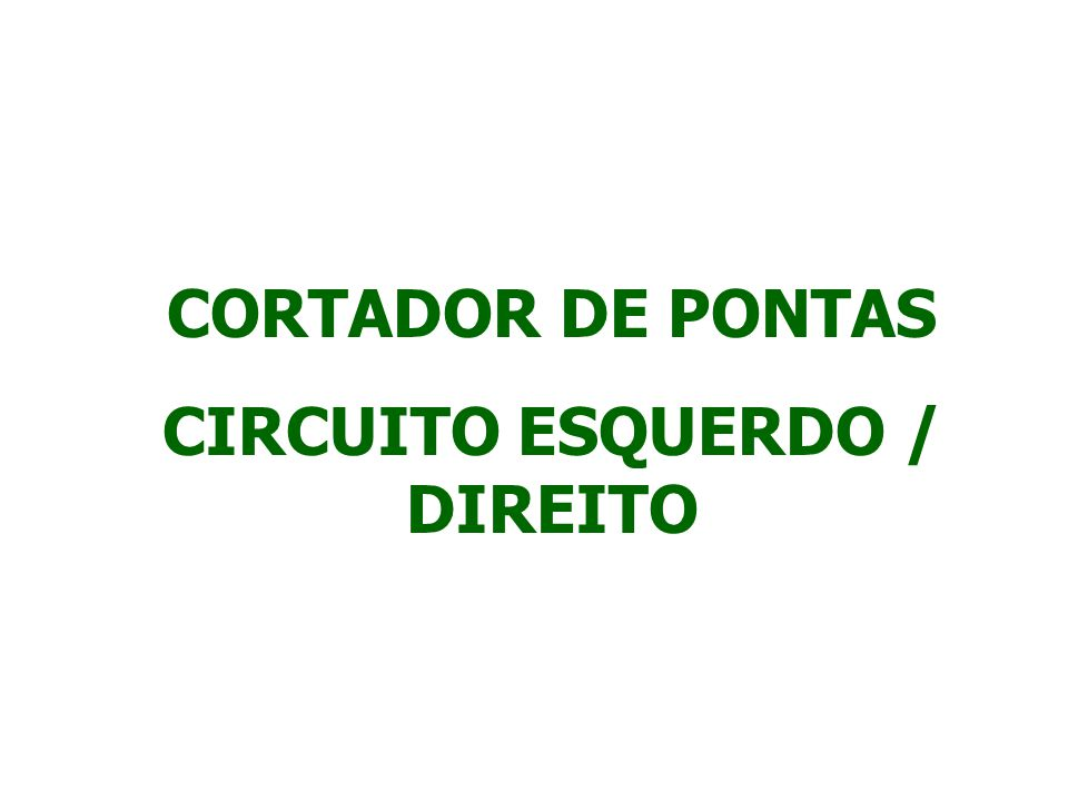 CORTADOR DE PONTAS CIRCUITO ESQUERDO / DIREITO
