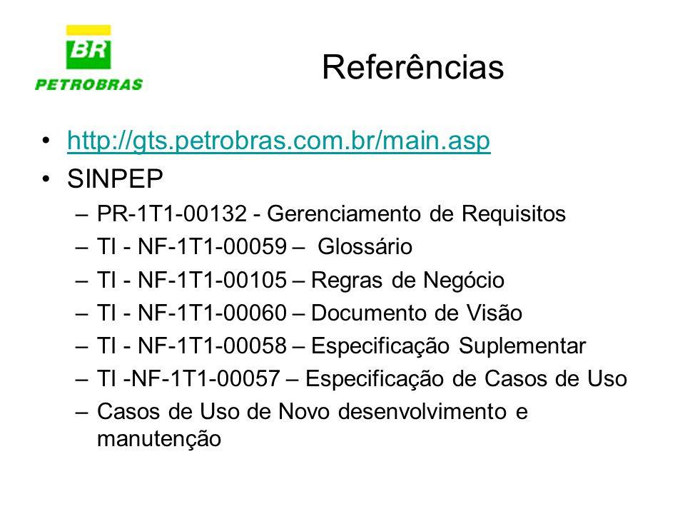 Referências http://gts.petrobras.com.br/main.asp SINPEP –PR-1T1-00132 - Gerenciamento de Requisitos –TI - NF-1T1-00059 – Glossário –TI - NF-1T1-00105