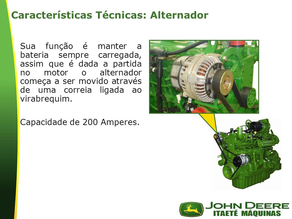 | Características Técnicas: Alternador Sua função é manter a bateria sempre carregada, assim que é dada a partida no motor o alternador começa a ser movido através de uma correia ligada ao virabrequim.
