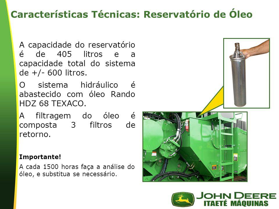 | Características Técnicas: Reservatório de Óleo A capacidade do reservatório é de 405 litros e a capacidade total do sistema de +/- 600 litros. O sis