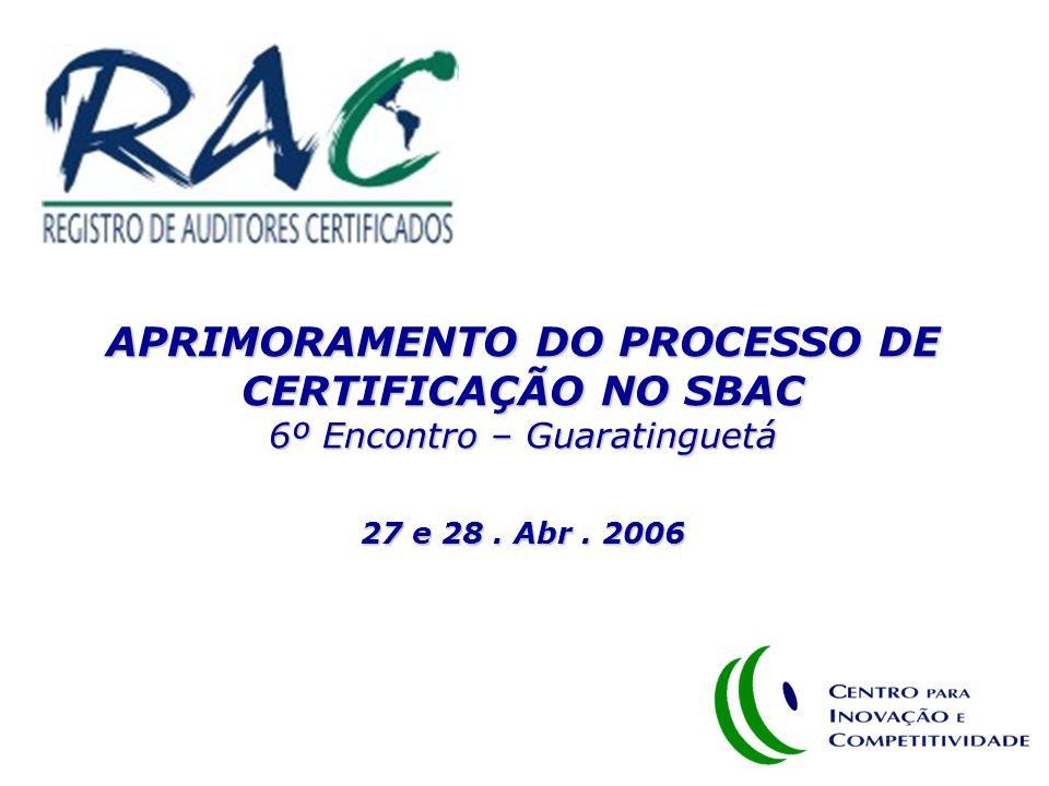 6º Encontro – Aprimoramento do Processo de Certificação no SBAC APRIMORAMENTO DO PROCESSO DE CERTIFICAÇÃO NO SBAC 6º Encontro – Guaratinguetá 27 e 28.