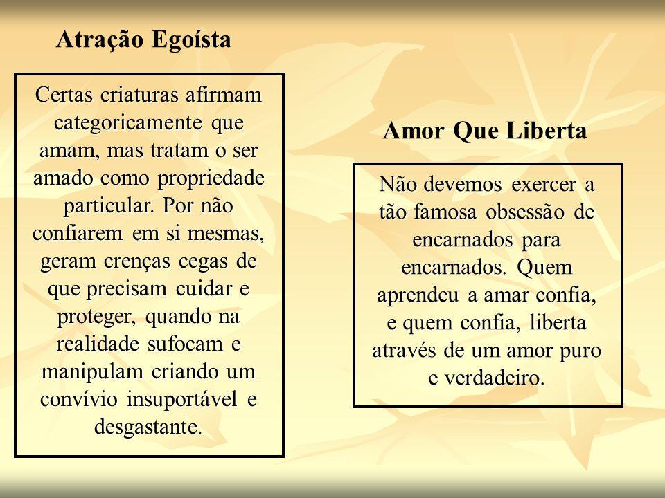 Atração Egoísta Amor Que Liberta Certas criaturas afirmam categoricamente que amam, mas tratam o ser amado como propriedade particular. Por não confia