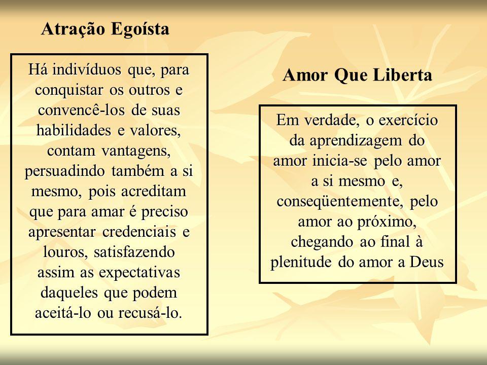 Atração Egoísta Amor Que Liberta Há indivíduos que, para conquistar os outros e convencê-los de suas habilidades e valores, contam vantagens, persuadi