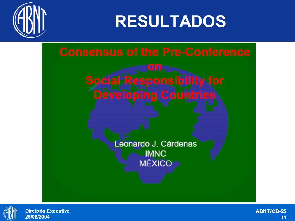 Diretoria Executiva 26/08/2004 ABNT/CB-25 11 RESULTADOS