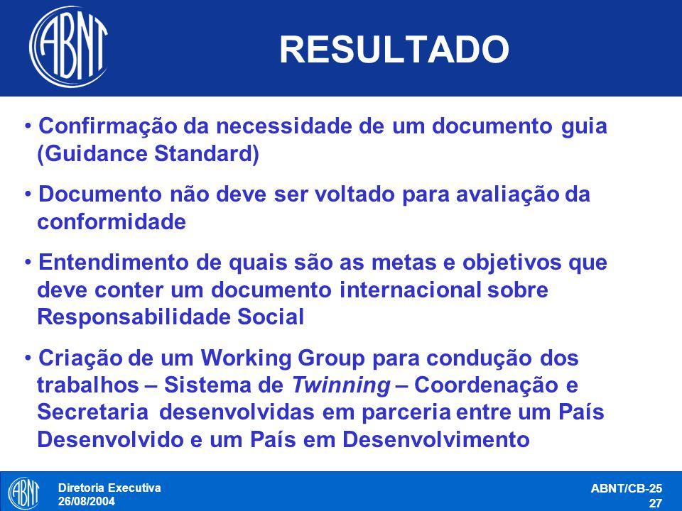 Diretoria Executiva 26/08/2004 ABNT/CB-25 27 RESULTADO Confirmação da necessidade de um documento guia (Guidance Standard) Documento não deve ser volt