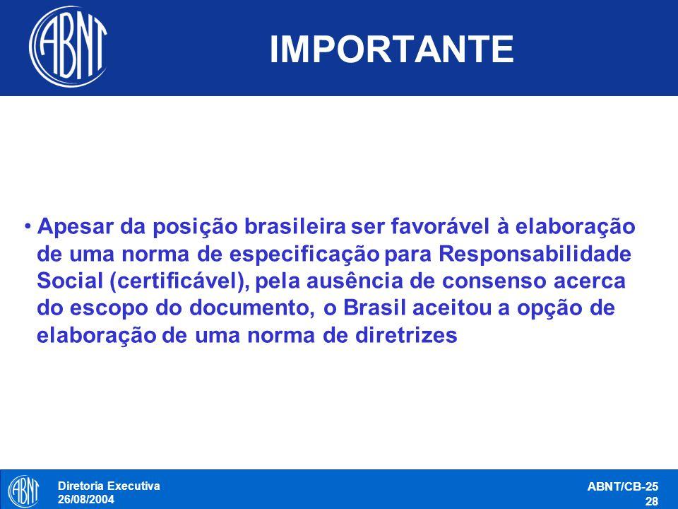 Diretoria Executiva 26/08/2004 ABNT/CB-25 28 IMPORTANTE Apesar da posição brasileira ser favorável à elaboração de uma norma de especificação para Res