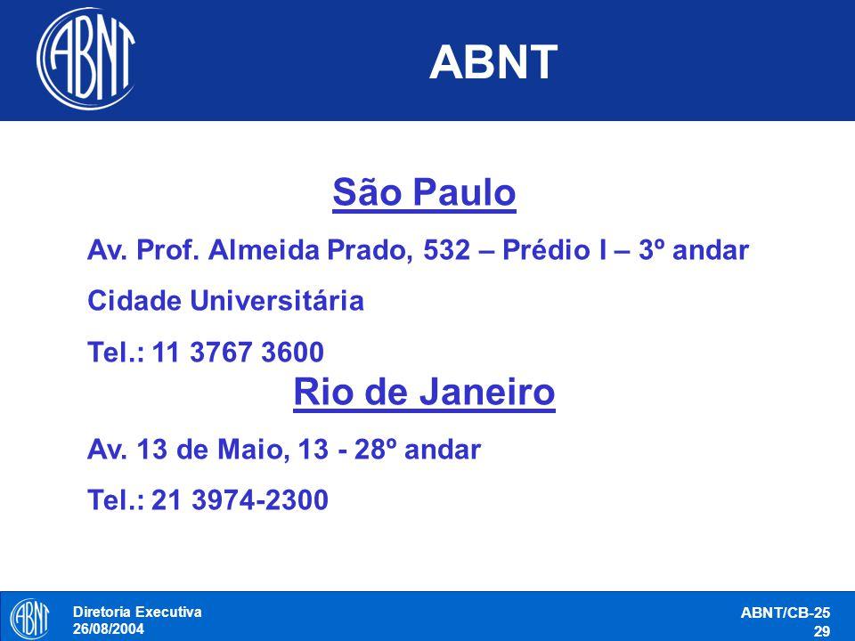 Diretoria Executiva 26/08/2004 ABNT/CB-25 29 ABNT São Paulo Av. Prof. Almeida Prado, 532 – Prédio I – 3º andar Cidade Universitária Tel.: 11 3767 3600