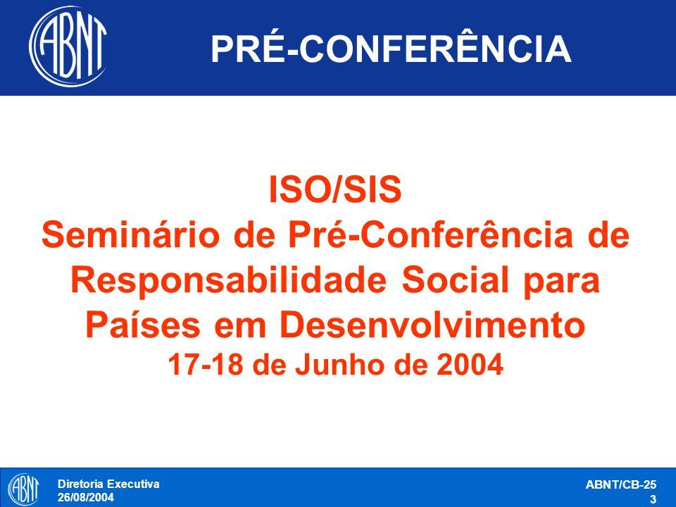 Diretoria Executiva 26/08/2004 ABNT/CB-25 3 PRÉ-CONFERÊNCIA ISO/SIS Seminário de Pré-Conferência de Responsabilidade Social para Países em Desenvolvim