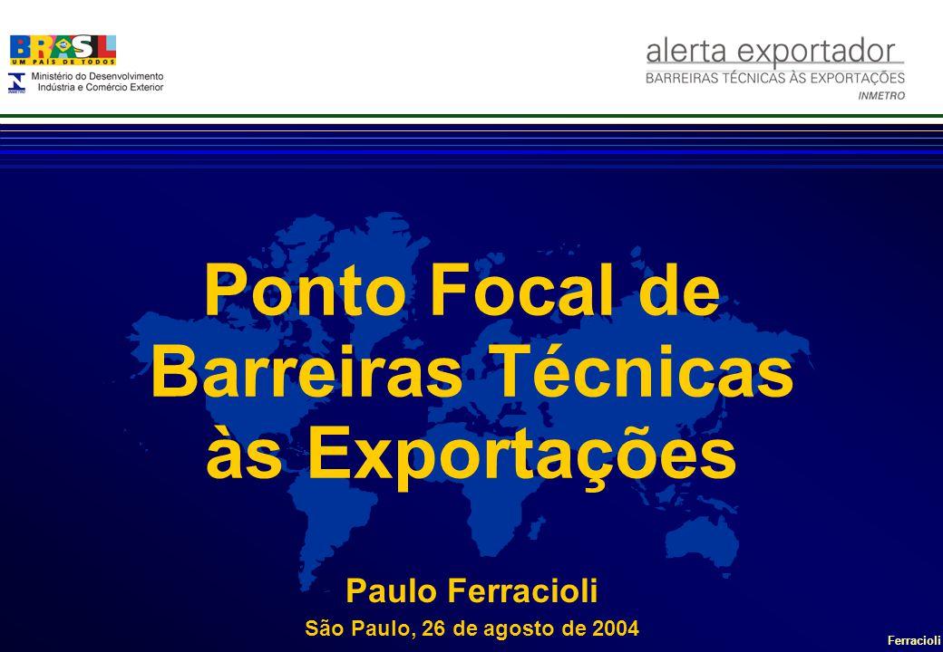 Ferracioli Paulo Ferracioli São Paulo, 26 de agosto de 2004 Ponto Focal de Barreiras Técnicas às Exportações