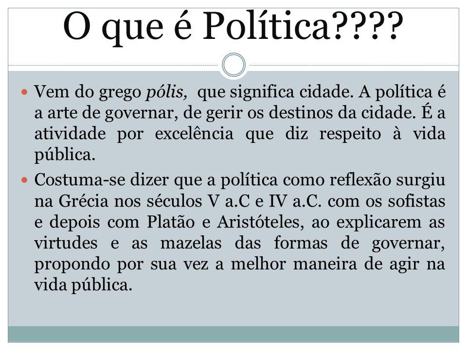 O que é Política???? Vem do grego pólis, que significa cidade. A política é a arte de governar, de gerir os destinos da cidade. É a atividade por exce