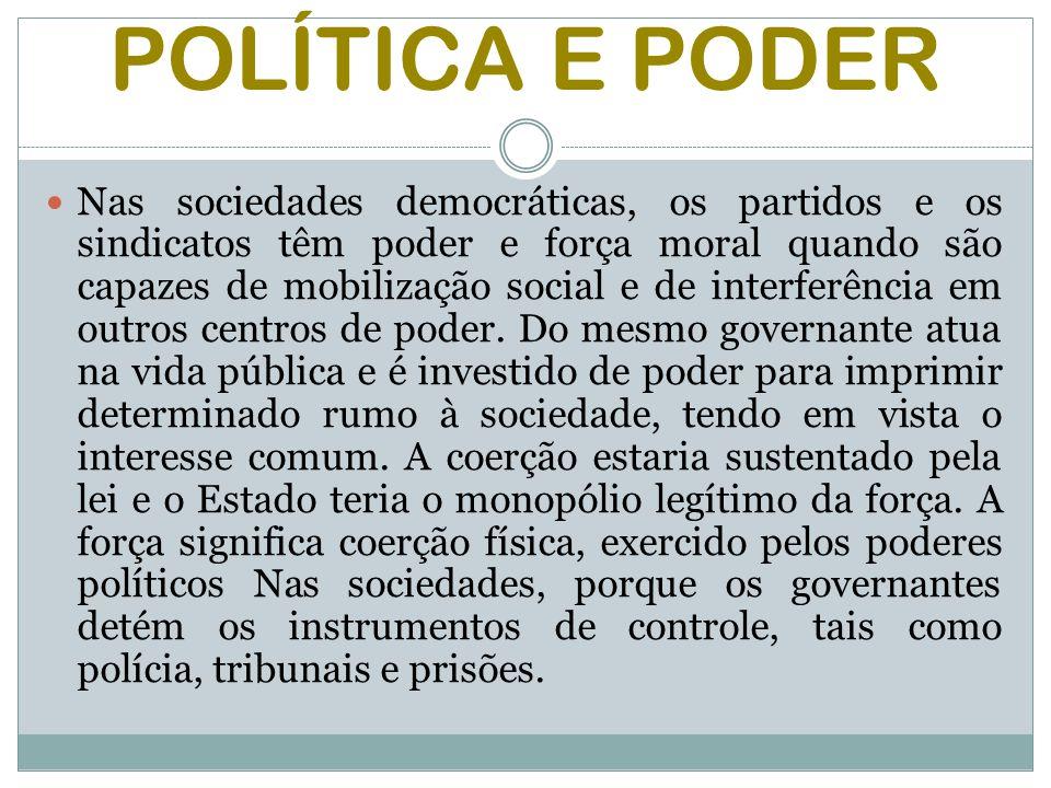 POLÍTICA E PODER Nas sociedades democráticas, os partidos e os sindicatos têm poder e força moral quando são capazes de mobilização social e de interferência em outros centros de poder.
