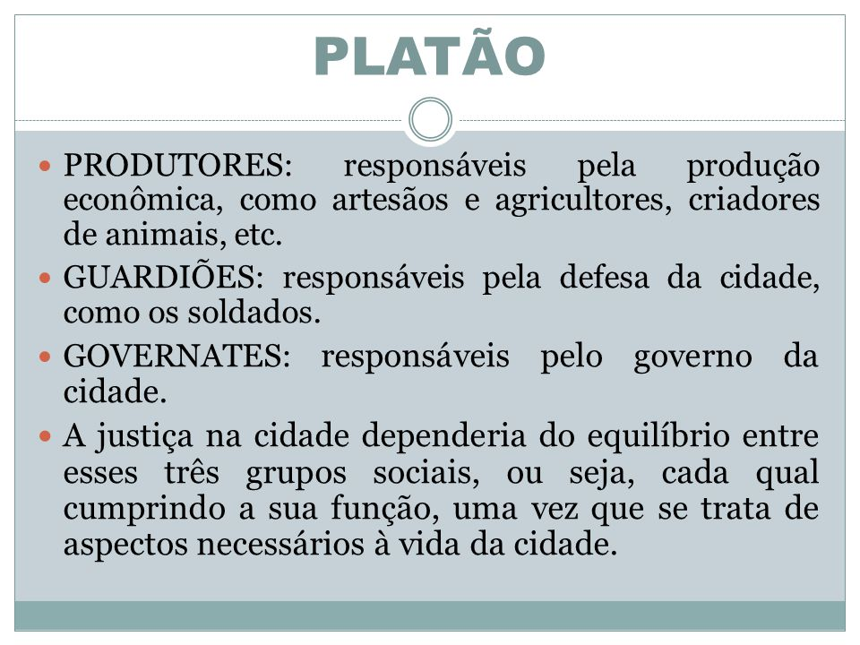 PLATÃO PRODUTORES: responsáveis pela produção econômica, como artesãos e agricultores, criadores de animais, etc. GUARDIÕES: responsáveis pela defesa