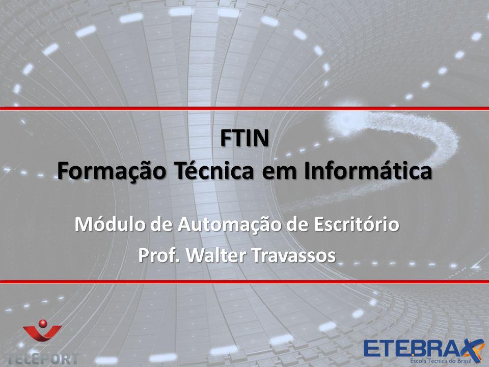 FTIN Formação Técnica em Informática Módulo de Automação de Escritório Prof. Walter Travassos