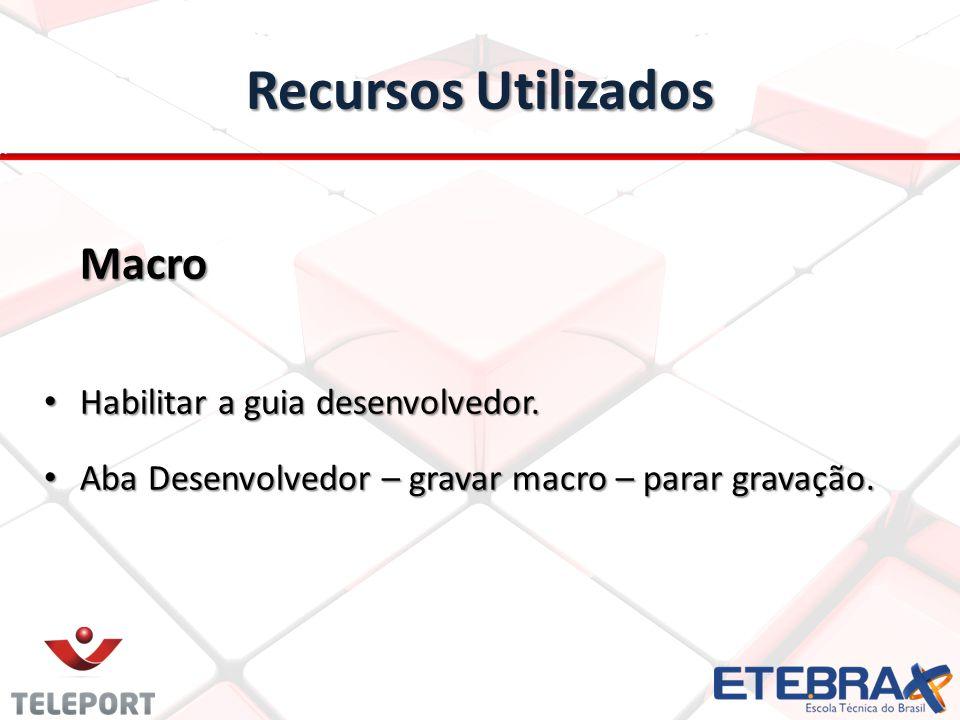 Recursos Utilizados Macro Habilitar a guia desenvolvedor.