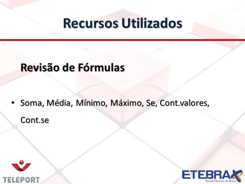 Recursos Utilizados Revisão de Fórmulas Soma, Média, Mínimo, Máximo, Se, Cont.valores, Cont.se Soma, Média, Mínimo, Máximo, Se, Cont.valores, Cont.se