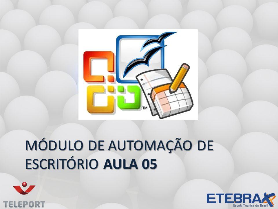 MÓDULO DE AUTOMAÇÃO DE ESCRITÓRIO AULA 05