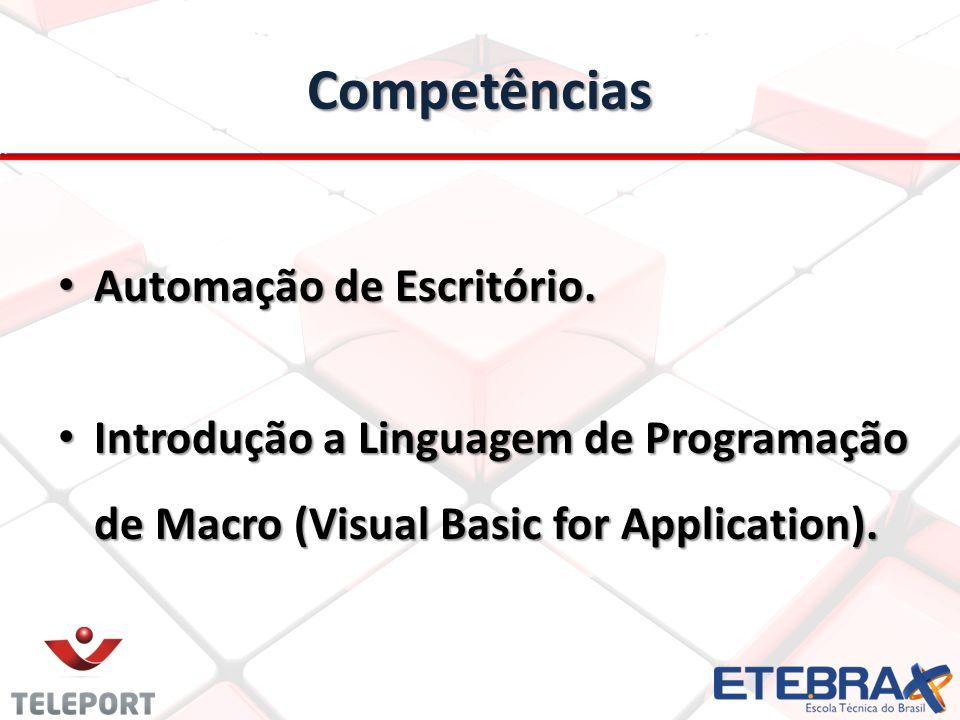 Competências Automação de Escritório. Automação de Escritório. Introdução a Linguagem de Programação de Macro (Visual Basic for Application). Introduç