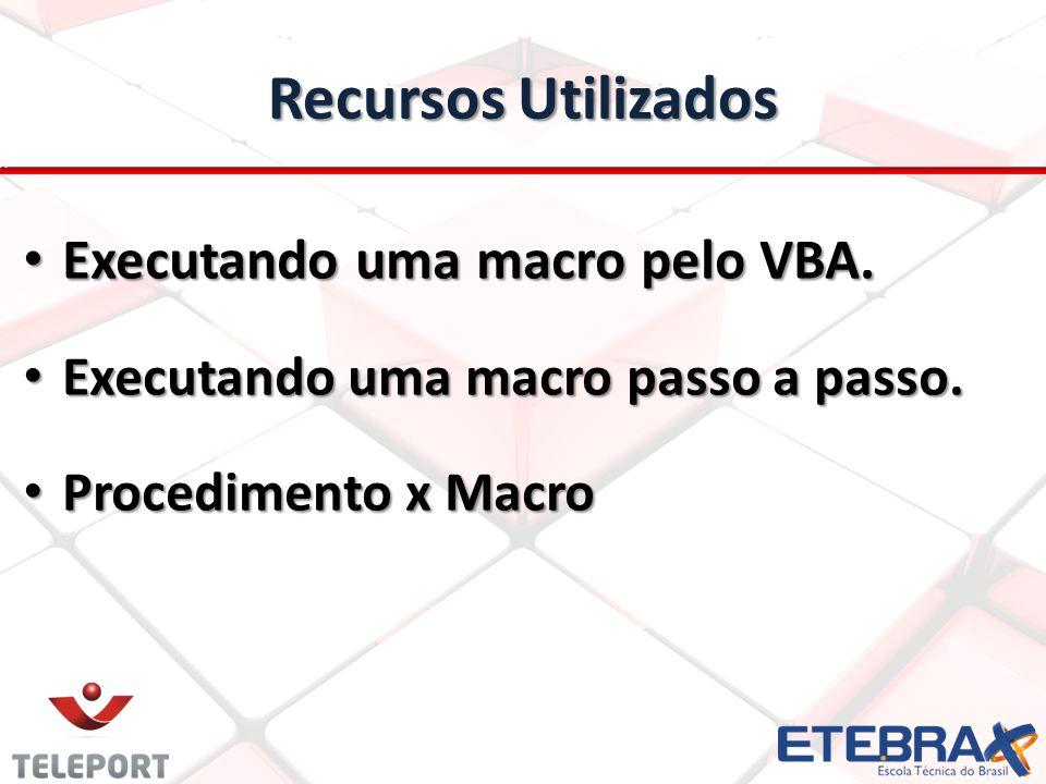 Recursos Utilizados Executando uma macro pelo VBA. Executando uma macro pelo VBA. Executando uma macro passo a passo. Executando uma macro passo a pas