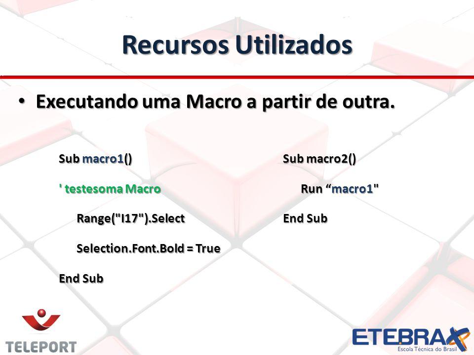 Recursos Utilizados Sub macro1() ' testesoma Macro Range(