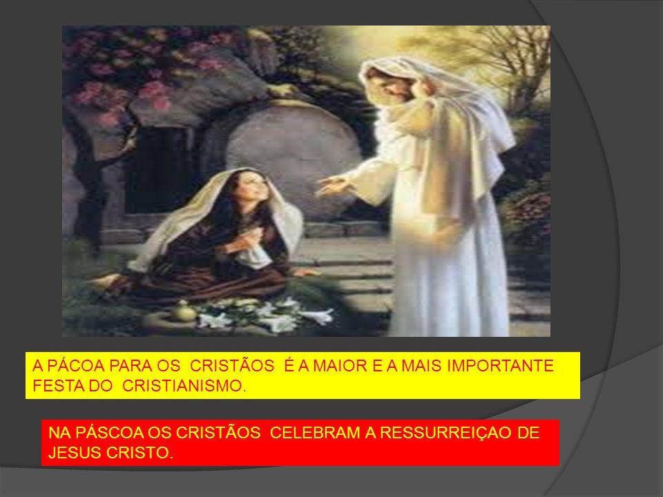 A PÁCOA PARA OS CRISTÃOS É A MAIOR E A MAIS IMPORTANTE FESTA DO CRISTIANISMO. NA PÁSCOA OS CRISTÃOS CELEBRAM A RESSURREIÇAO DE JESUS CRISTO.