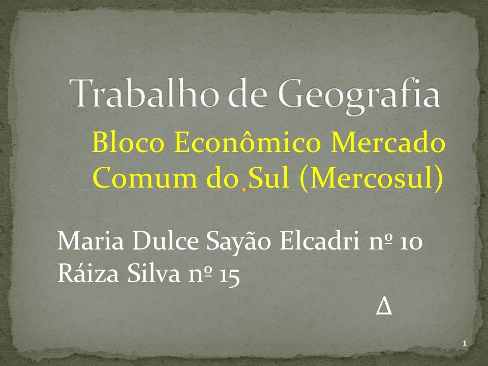 Bloco Econômico Mercado Comum do Sul (Mercosul) Maria Dulce Sayão Elcadri nº 10 Ráiza Silva nº 15 1