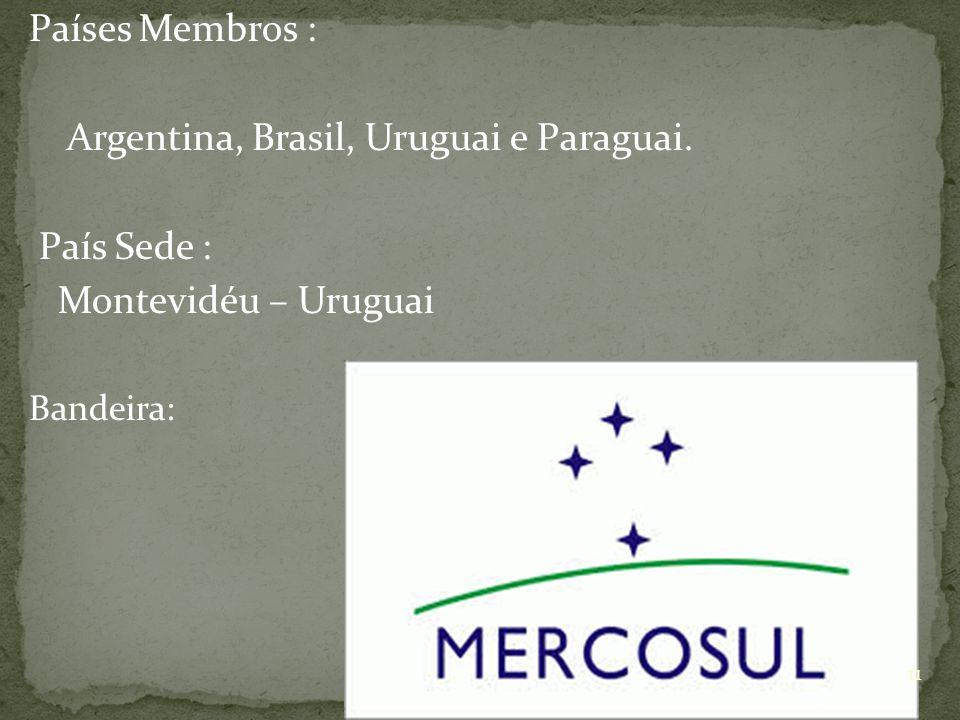 Países Membros : Argentina, Brasil, Uruguai e Paraguai.