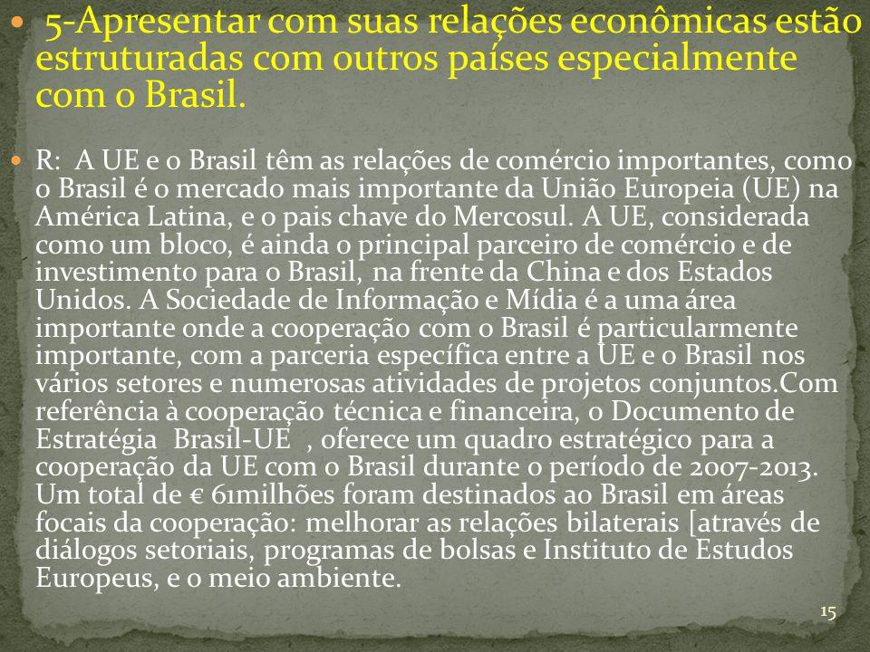 5-Apresentar com suas relações econômicas estão estruturadas com outros países especialmente com o Brasil.