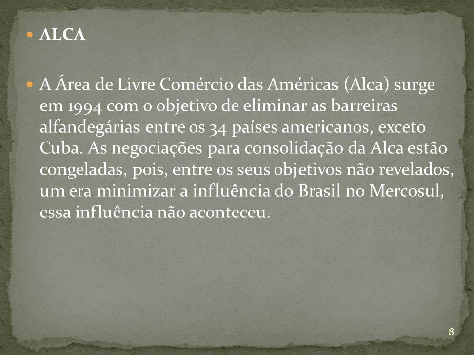 ALCA A Área de Livre Comércio das Américas (Alca) surge em 1994 com o objetivo de eliminar as barreiras alfandegárias entre os 34 países americanos, exceto Cuba.