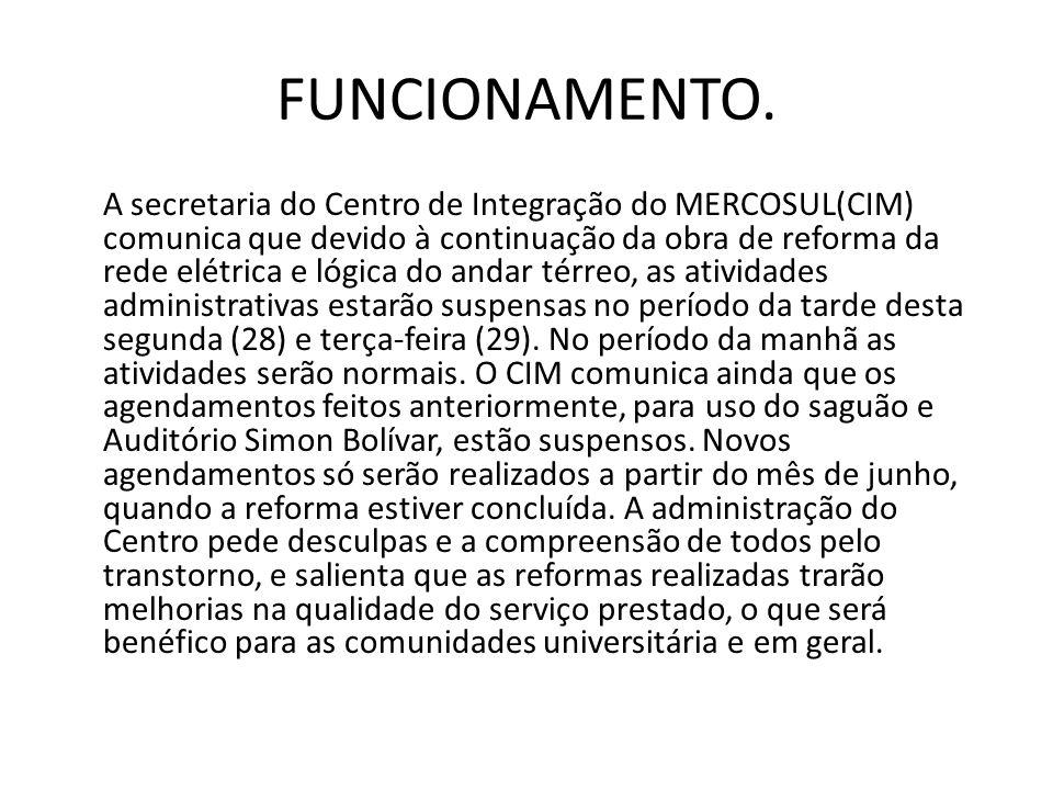 FUNCIONAMENTO. A secretaria do Centro de Integração do MERCOSUL(CIM) comunica que devido à continuação da obra de reforma da rede elétrica e lógica do