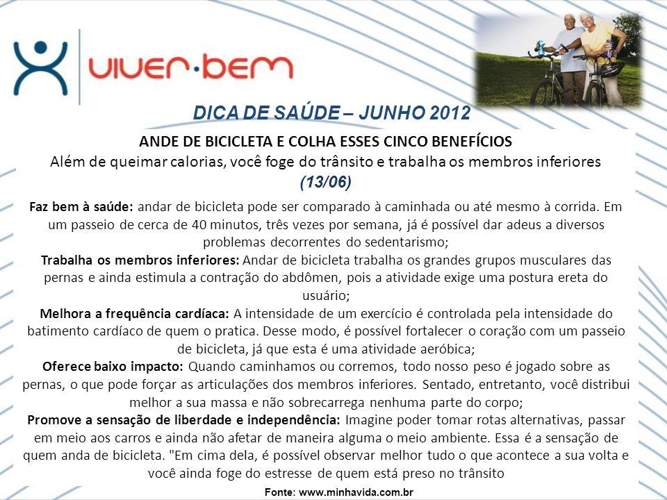 DICA DE SAÚDE – JUNHO 2012 Fonte: www.minhavida.com.br Faz bem à saúde: andar de bicicleta pode ser comparado à caminhada ou até mesmo à corrida.