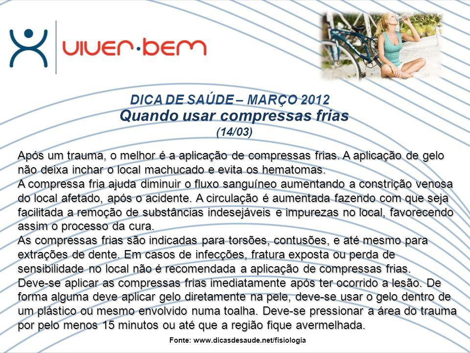 Quando usar compressas frias (14/03) DICA DE SAÚDE – MARÇO 2012 Após um trauma, o melhor é a aplicação de compressas frias.