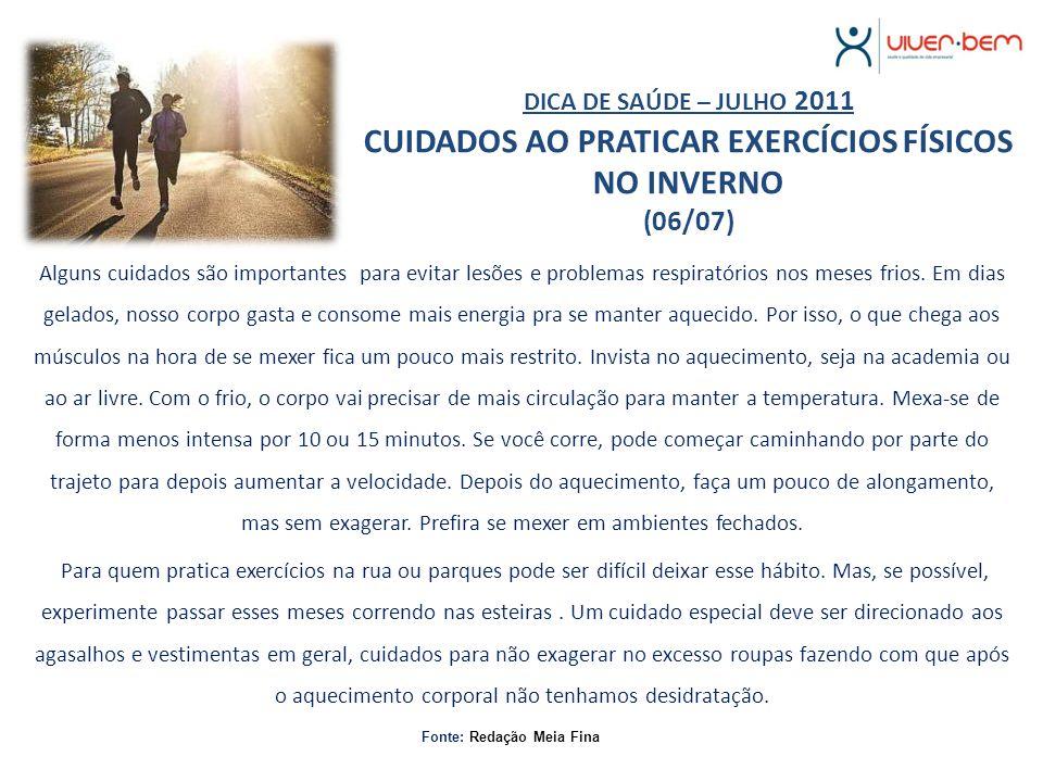 DICA DE SAÚDE – JULHO 2011 CUIDADOS AO PRATICAR EXERCÍCIOS FÍSICOS NO INVERNO (06/07) Alguns cuidados são importantes para evitar lesões e problemas r