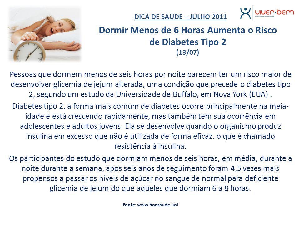 Dormir Menos de 6 Horas Aumenta o Risco de Diabetes Tipo 2 (13/07) Pessoas que dormem menos de seis horas por noite parecem ter um risco maior de dese