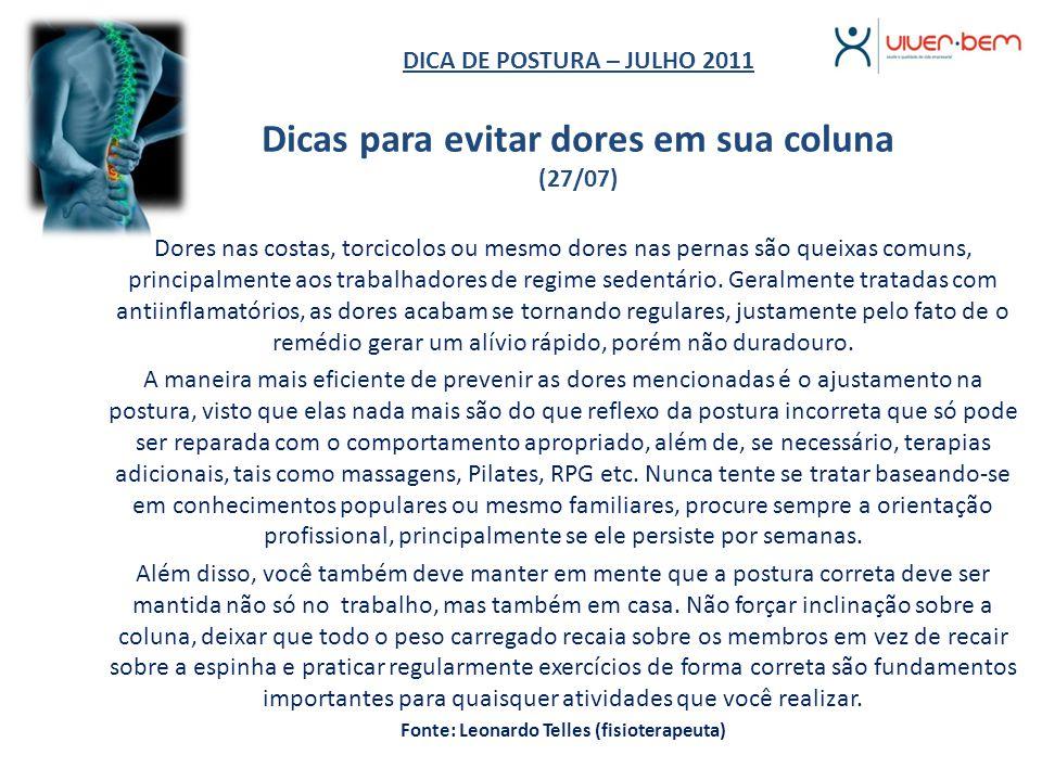 DICA DE POSTURA – JULHO 2011 Dicas para evitar dores em sua coluna (27/07) Dores nas costas, torcicolos ou mesmo dores nas pernas são queixas comuns,