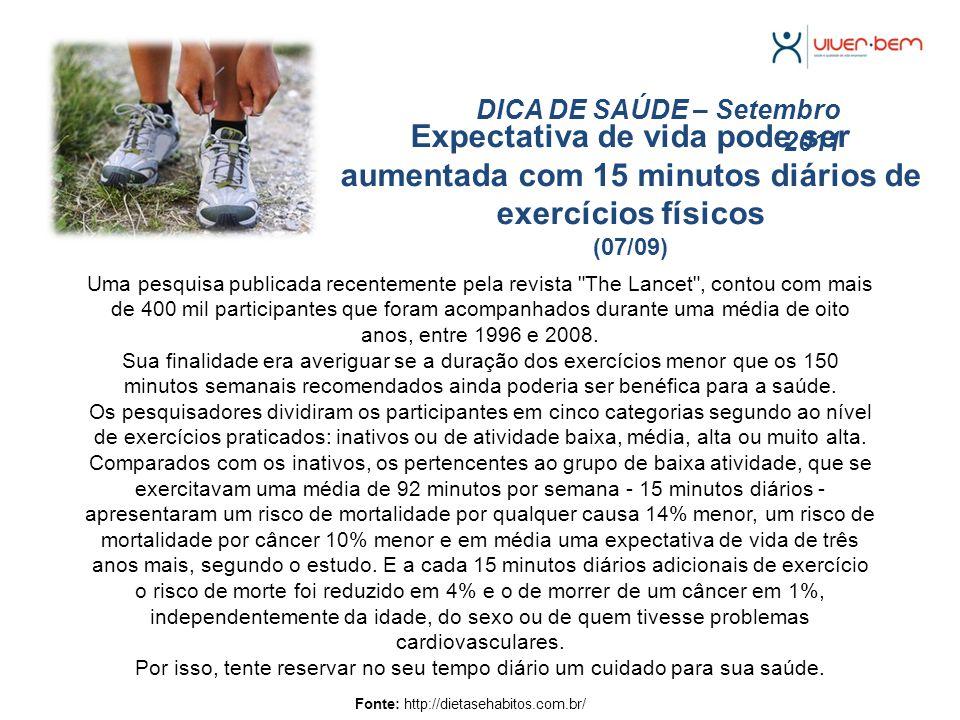 Expectativa de vida pode ser aumentada com 15 minutos diários de exercícios físicos (07/09) DICA DE SAÚDE – Setembro 2011 Fonte: http://dietasehabitos