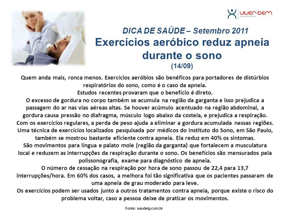 Exercícios aeróbico reduz apneia durante o sono (14/09) DICA DE SAÚDE – Setembro 2011 Quem anda mais, ronca menos. Exercícios aeróbios são benéficos p